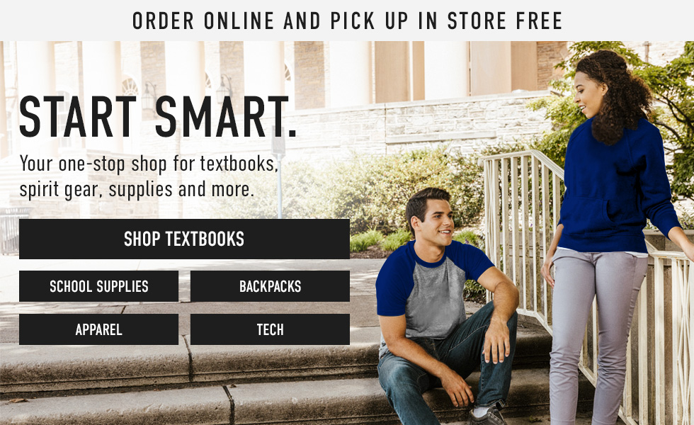 Picture of students. Order online and pick up in store free. Start Smart. Your one-stop shop for textbooks, spirit gear, supplies, and more. Click to shop Textbooks.