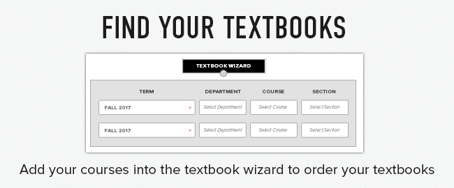 Add your courses into the Textbook Wizard to order your textbooks. Click to find your Textbooks.